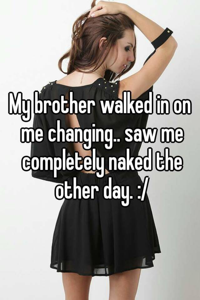 My Brother Saw Me Changing