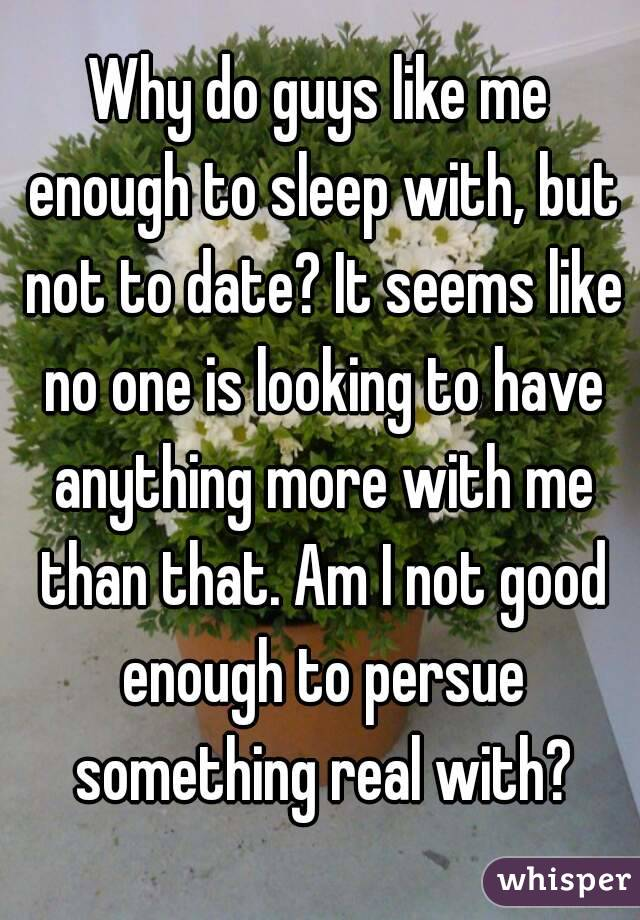 Not good enough to date
