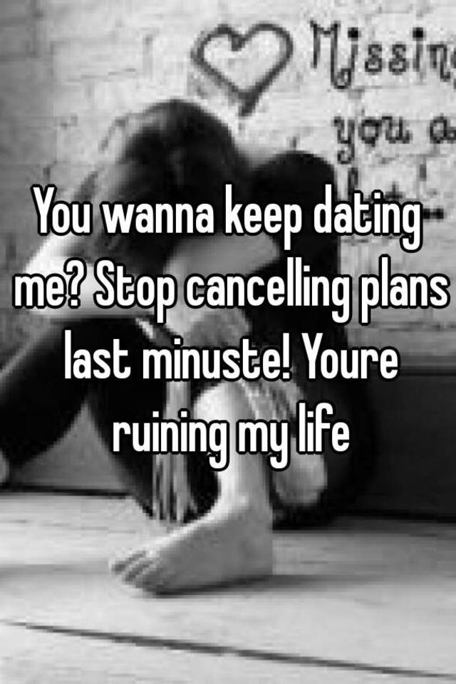 Dating cancelling plans
