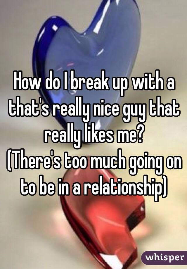 How to break up with a nice guy
