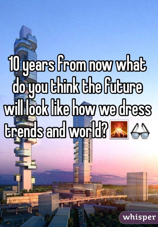 10 years from now what do you think the future will look
