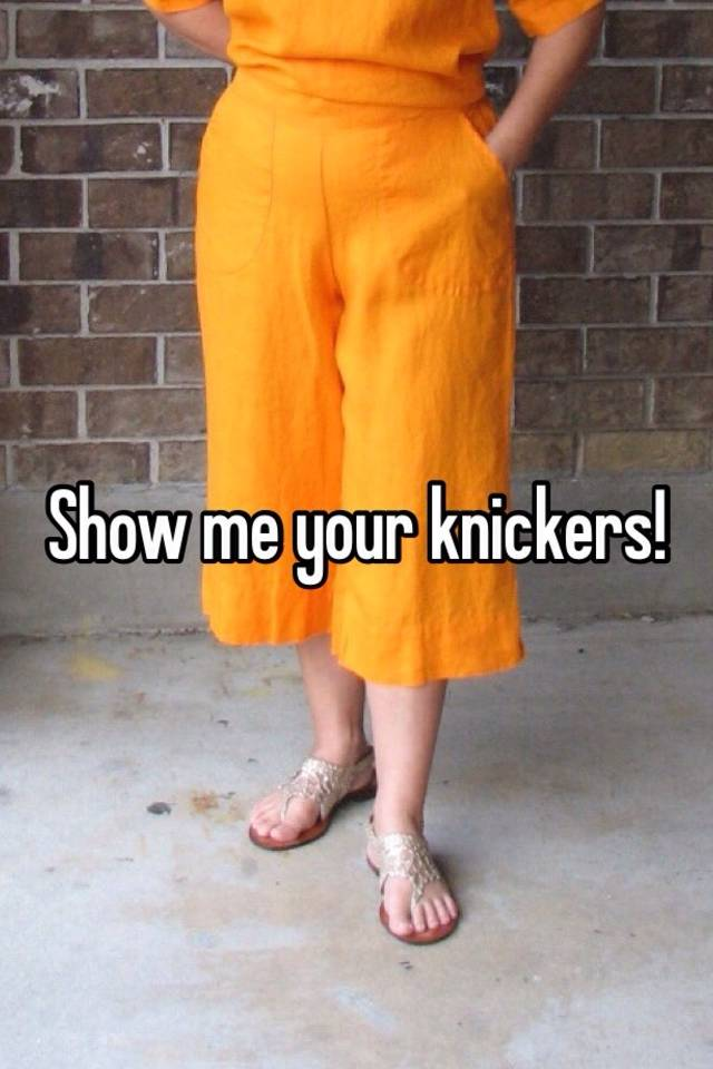 show me your knickers
