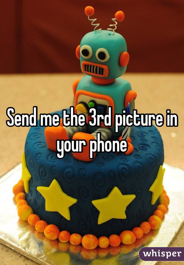Send me the 3rd picture in your phone