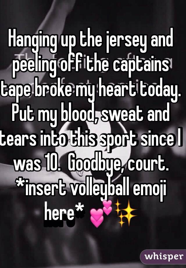 Hanging up the jersey and peeling off the captains tape broke my heart today. Put my blood, sweat and tears into this sport since I was 10.  Goodbye, court. *insert volleyball emoji here* 💕✨