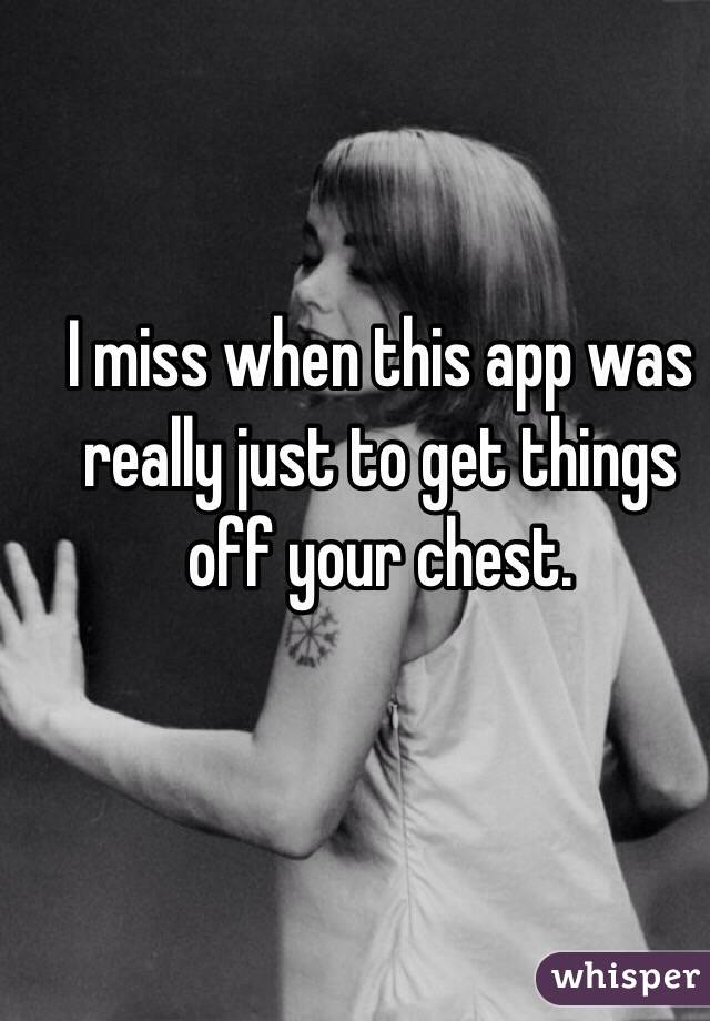 I miss when this app was really just to get things off your chest.