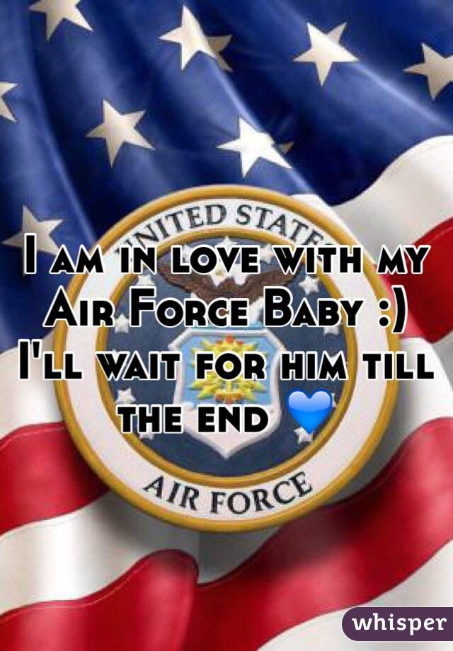 I am in love with my Air Force Baby :) I'll wait for him till the end 💙