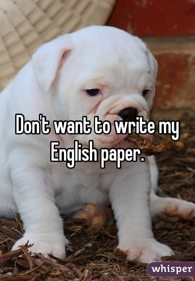 Don't want to write my English paper.