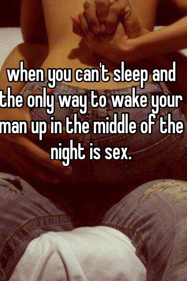 Man How Sexually To Up Wake A