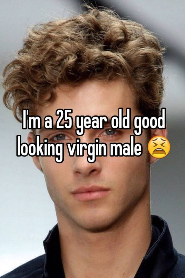 dating a 25 year old virgin guy Is being a 20 year old virgin a turn off i dating relationships the only girl in the group of friends whos a virgin, and as your hooking up with any guy.