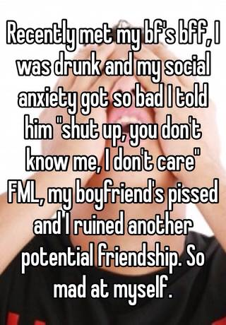 Recently met my bf's bff, I was drunk and my social anxiety got so