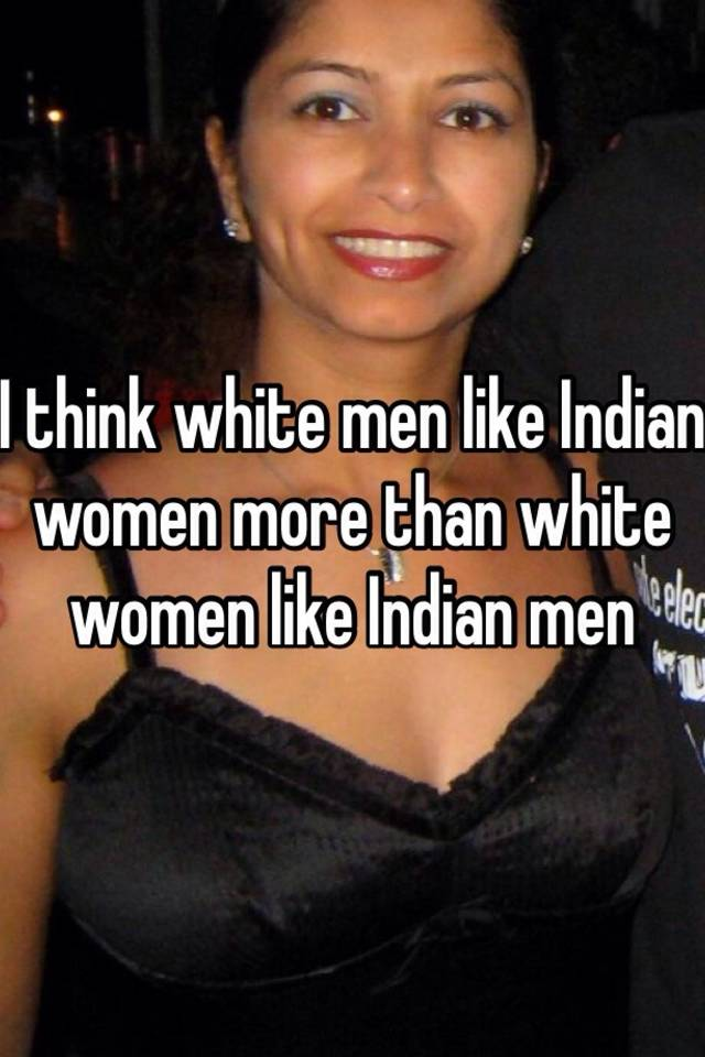 Like Men Indian White Women Why