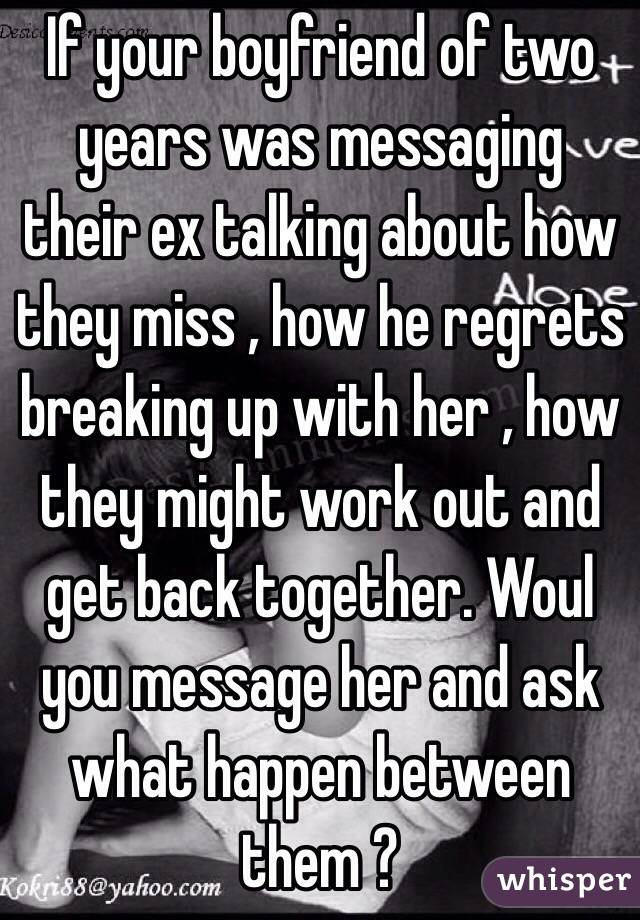 If your boyfriend of two years was messaging their ex