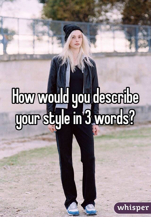 How Would You Describe Your Style In 3 Words
