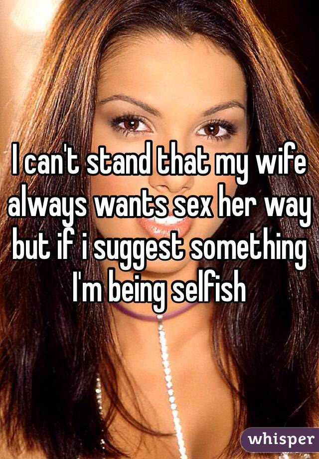 My wife always wants sex