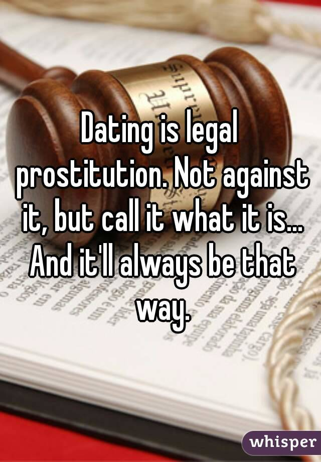 Dating is legal prostitution