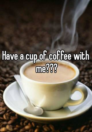 have coffee with me