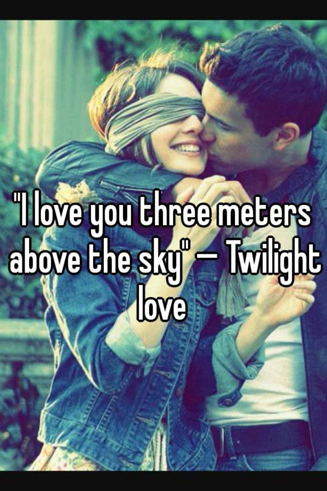 I love you three meters above the sky twilight love i love you three meters above the sky twilight love voltagebd Choice Image