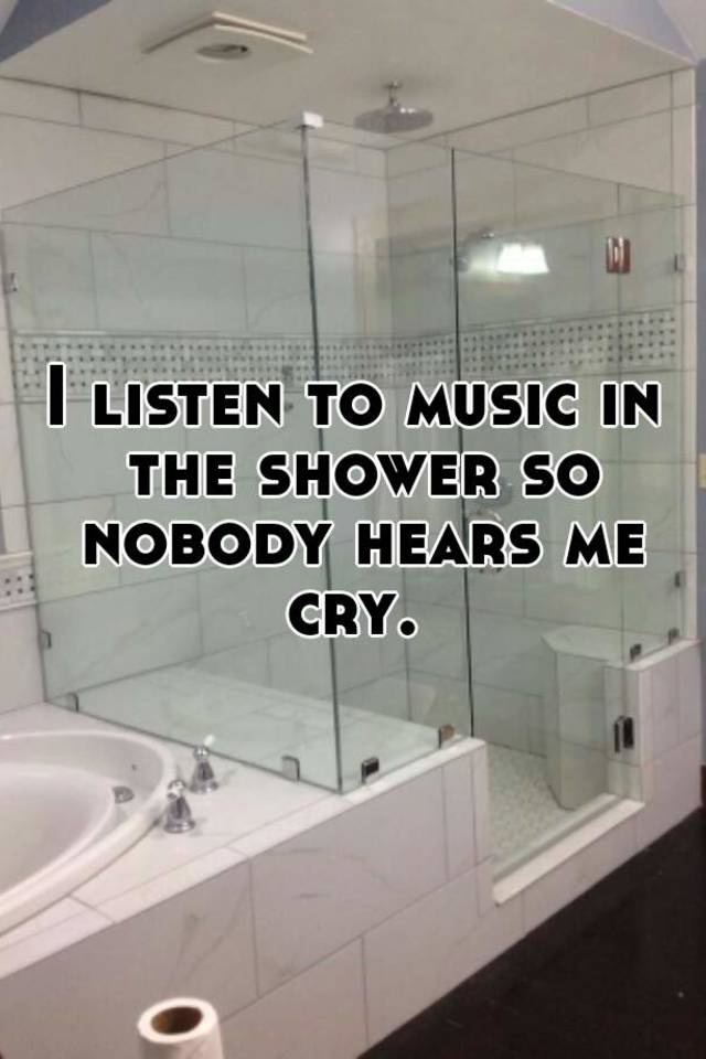 Charmant I Listen To Music In The Shower So Nobody Hears Me Cry.