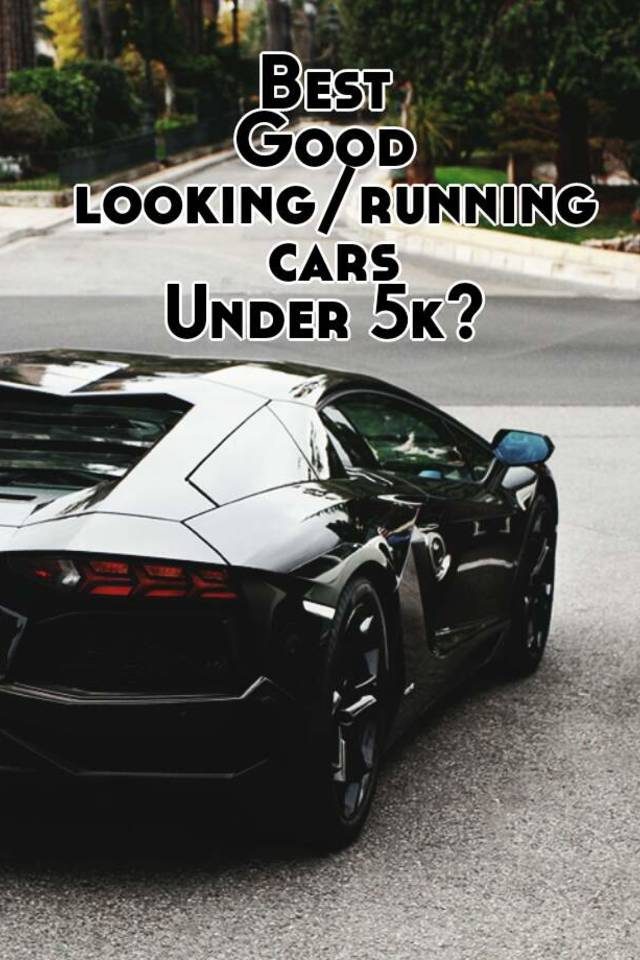 Best Good Looking Running Cars Under 5k