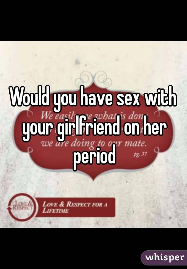 girlfriend on period