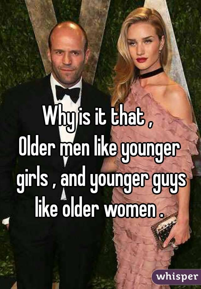 why guys like younger women