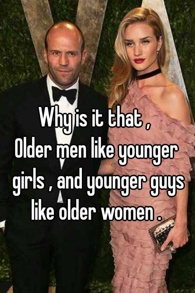 Why older men like younger girls