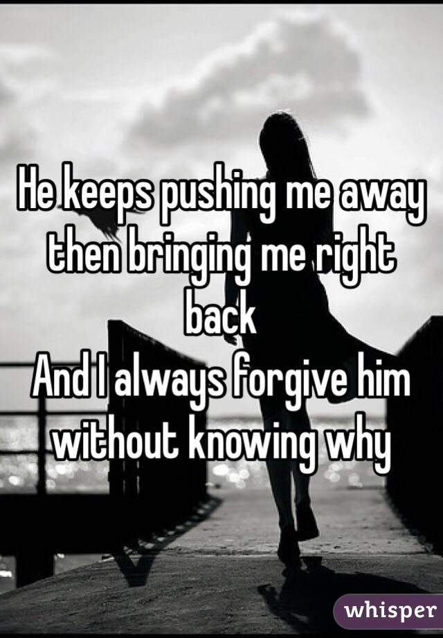 He pushed me away