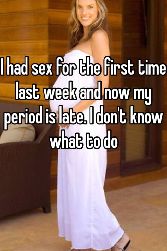 Late period after first time sex
