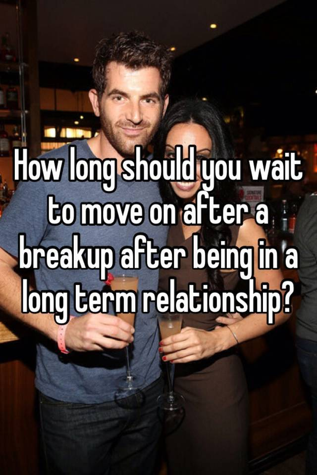 Moving On After A Long Term Relationship Breakup