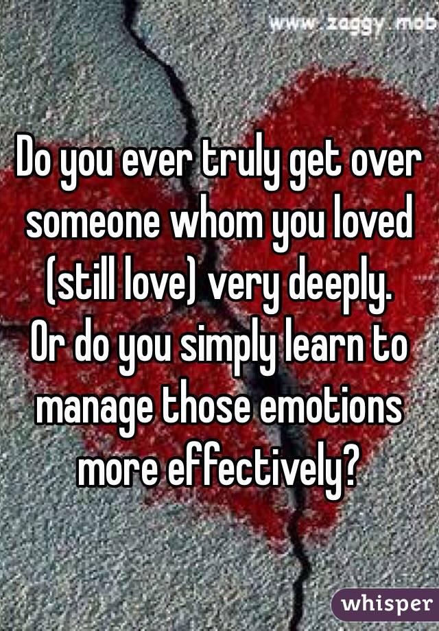 Do You Ever Get Over Someone You Love