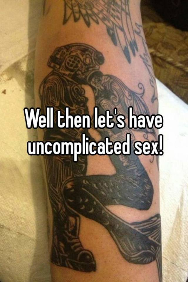 Uncomplicated sex