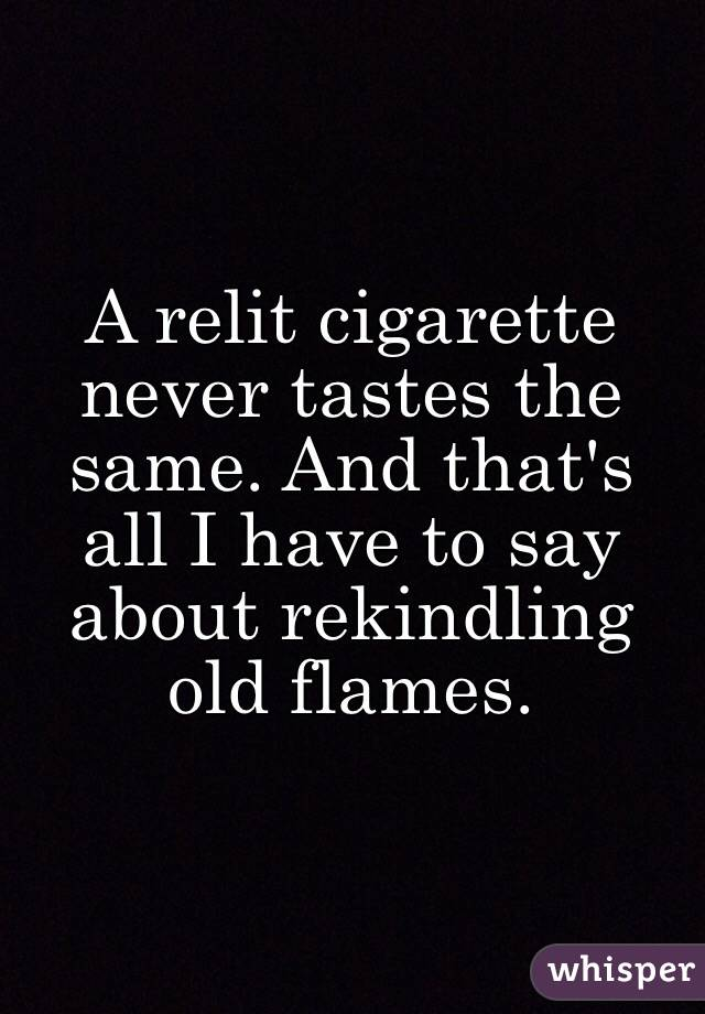 Rekindling old flames