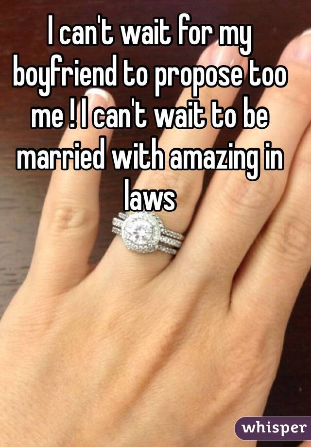 Cant Wait For My Boyfriend To Propose Too Me I Cant Wait To Be