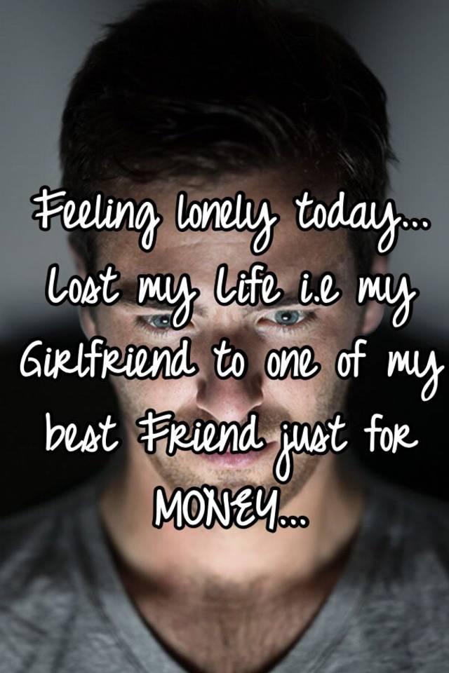 feeling lonely need a girlfriend