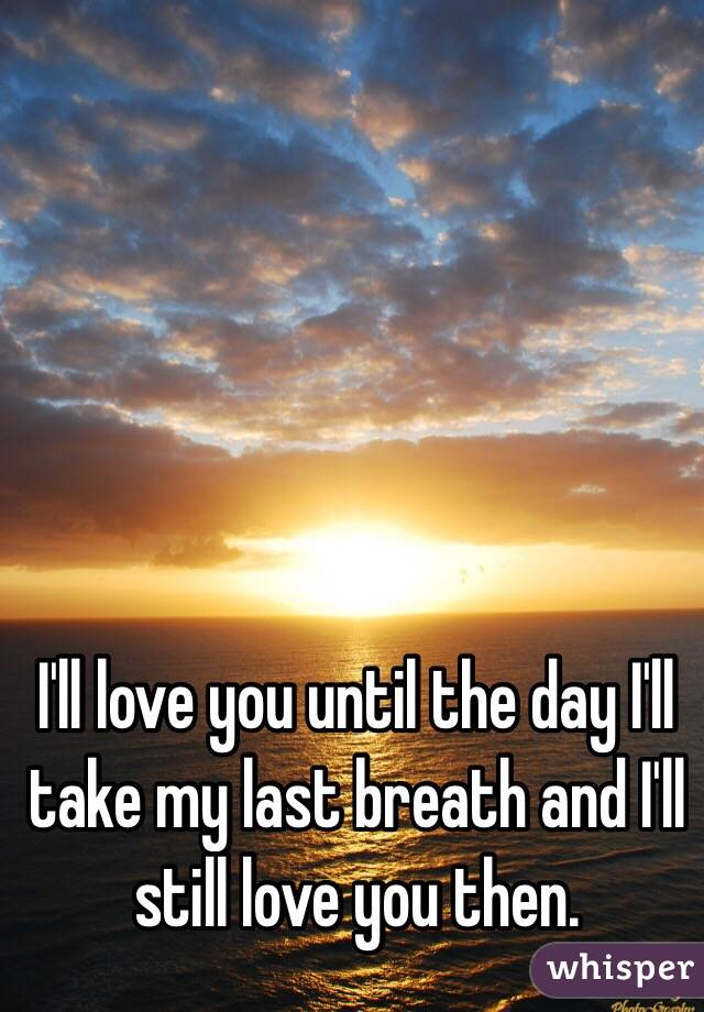 I Love You Until My Last Breath
