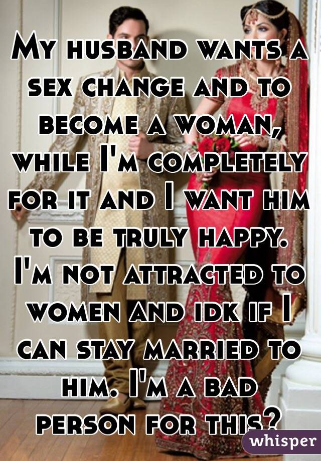Will not My husband wants a sex change