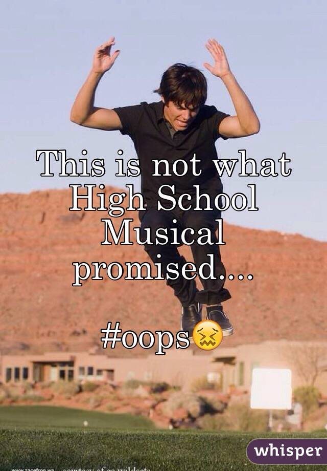 This is not what High School Musical promised....  #oops😖