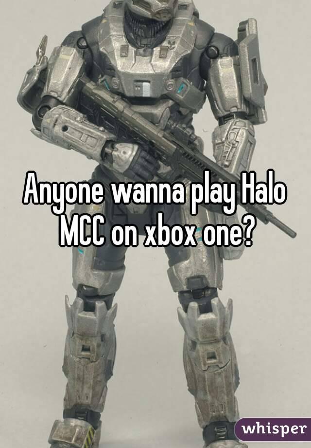 Anyone wanna play Halo MCC on xbox one?