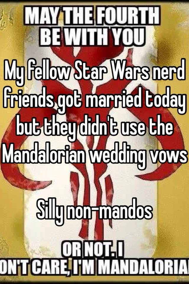 My Fellow Star Wars Nerd Friends Got Married Today But They Didn T Use The Mandalorian Wedding Vows Silly Non Mandos