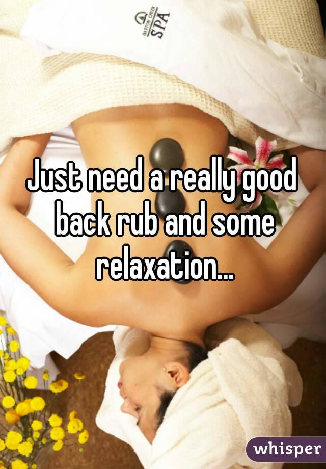 Just need a really good back rub and some relaxation...