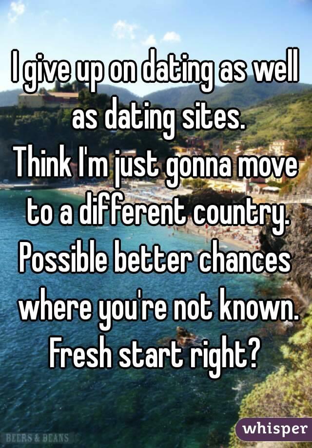 I Think I Should Give Up Dating