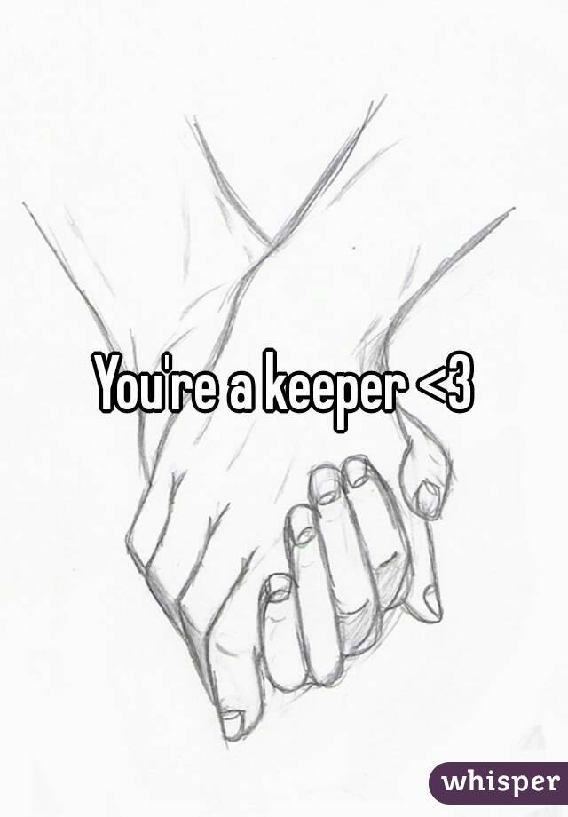you re a keeper