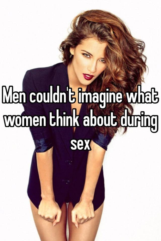 Think about during sex