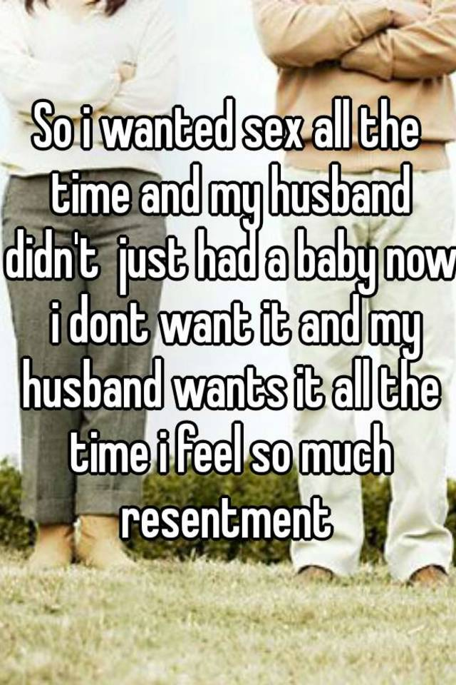 Husband wants sex all the time