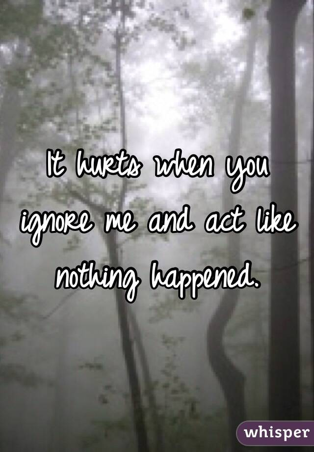 when u ignore me