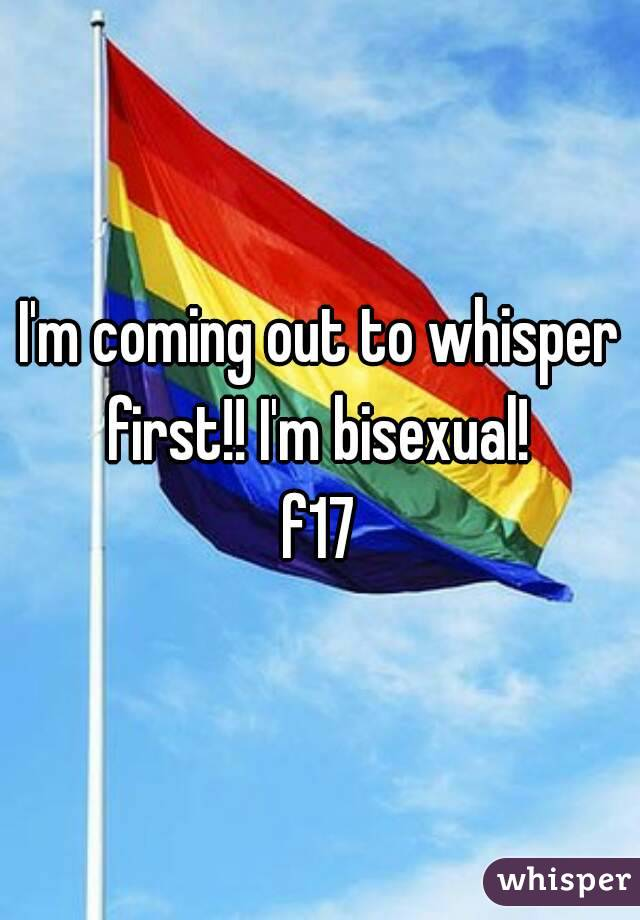 I'm coming out to whisper first!! I'm bisexual!  f17