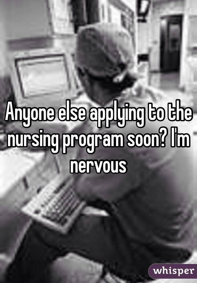 Anyone else applying to the nursing program soon? I'm nervous