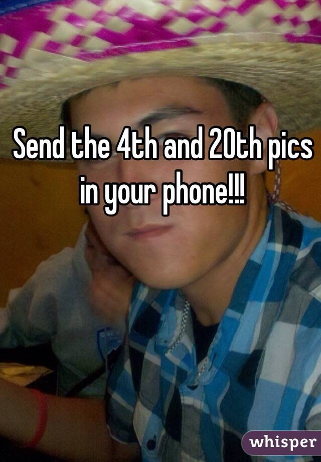 Send the 4th and 20th pics in your phone!!!