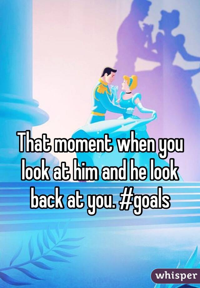 That moment when you look at him and he look back at you. #goals
