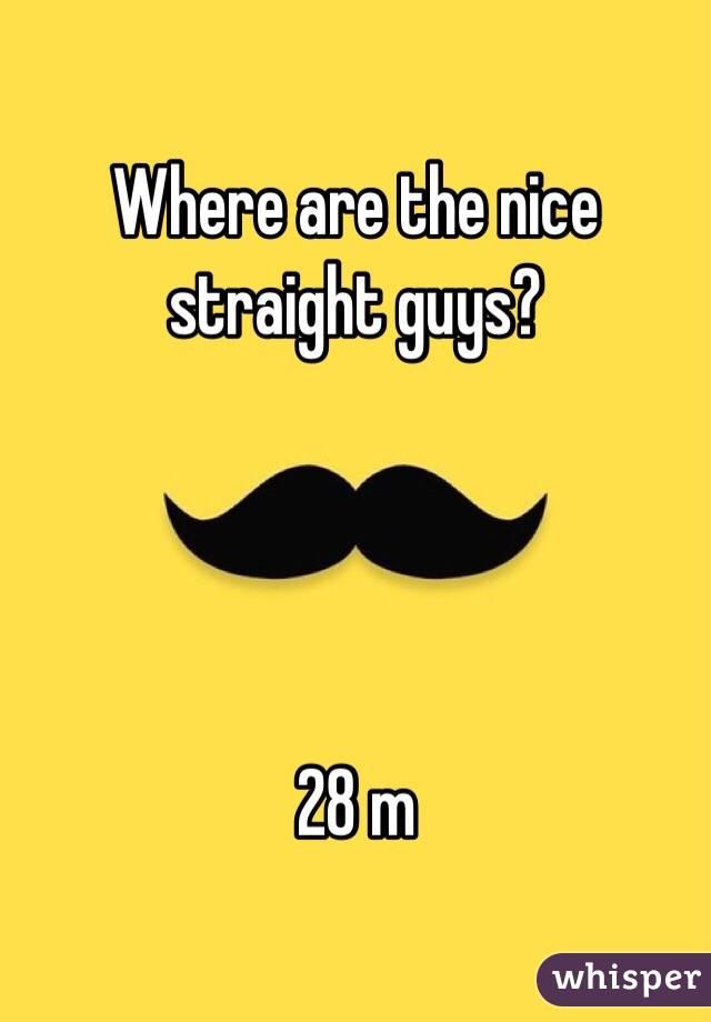 Where are the nice straight guys?      28 m